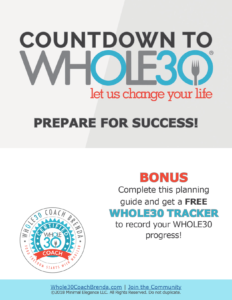 Countdown to Whole30: Prepare for Success! Whole 30 Planning and Prep Guide Whole30 Certified Coach Whole30CoachBrenda.com