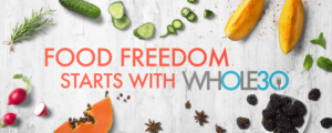 Food Freedom: Life After Whole30