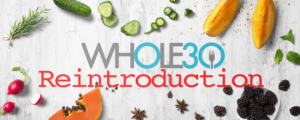 Whole30 Day 30 is Almost Here – What's Next? Reintroduction