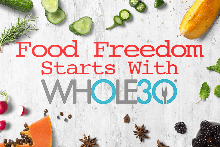 Food Freedom Starts With Whole30