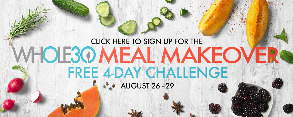 Click here to sign up for the WHOLE30 Meal Makeover Challenge