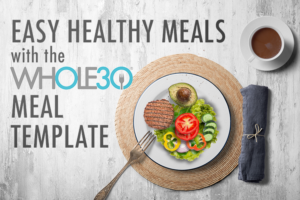 3 Steps to Easy Whole30 Meals